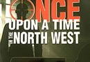Once Upon a Time in the North West